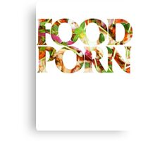 FOOD PORN Canvas Print