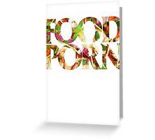 FOOD PORN Greeting Card