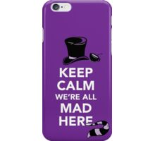 Keep Calm We're All Mad Here - Alice in Wonderland Mad Hatter Shirt iPhone Case/Skin