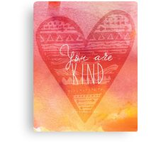 You are Kind Canvas Print