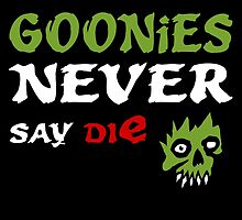 GOONiES NEVER say die by birthdaytees