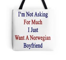 I'm Not Asking For Much I Just Want A Norwegian Boyfriend  Tote Bag