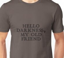 Hello Darkness, My Old Friend Unisex T-Shirt