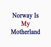 Norway Is My Motherland  Unisex T-Shirt