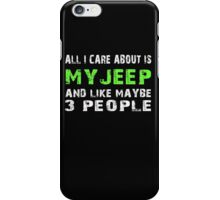 All I Care about is My Jeep and like maybe 3 people - T-shirts & Hoodies iPhone Case/Skin