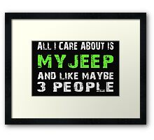 All I Care about is My Jeep and like maybe 3 people - T-shirts & Hoodies Framed Print