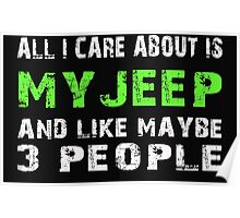 All I Care about is My Jeep and like maybe 3 people - T-shirts & Hoodies Poster