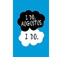I do, Augustus. Photographic Print