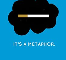 It's a metaphor. by fangirlshirts