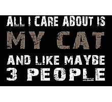 All I Care about is My Cat and like maybe 3 people - T-shirts & Hoodies Photographic Print