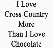 I Love Cross Country More Than I Love Chocolate  by supernova23