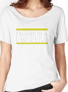 Kind Of A Big Deal Women's Relaxed Fit T-Shirt