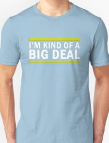 Kind Of A Big Deal Unisex T-Shirt