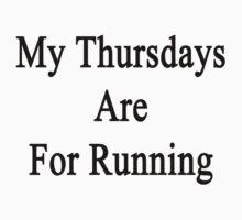My Thursdays Are For Running  by supernova23