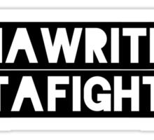 Writer, Not A Fighter Sticker