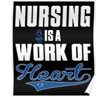 NURSING IS A WORK OF HEART Poster