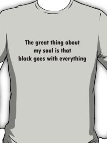 Black Goes With Everything T-Shirt