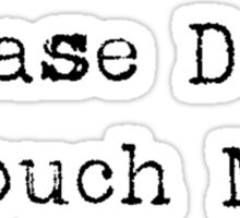 Please Don't Touch Me Sticker