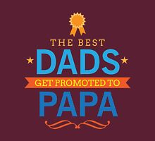 The Best Dads Get Promoted to Papa Unisex T-Shirt