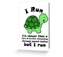 I'm SlowerThen  A Herd Of Turtles Stampeding Through Peanut Butter Greeting Card