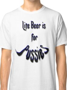 *Lite Beer is for Pussies* Classic T-Shirt