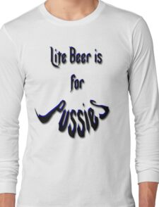 *Lite Beer is for Pussies* Long Sleeve T-Shirt