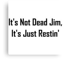 It's Not Dead Jim, It's Just Restin' Canvas Print