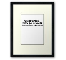 I Talk To Myself Framed Print