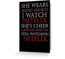 She Wears Short Shorts, I Watch Netflix Greeting Card