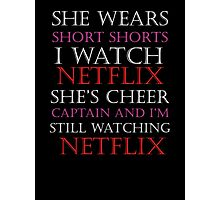 She Wears Short Shorts, I Watch Netflix Photographic Print