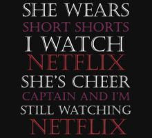 She Wears Short Shorts, I Watch Netflix by SwazzleSwazz