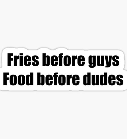 Fries Before Guys, Food Before Dudes. Sticker