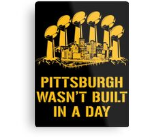 Pittsburgh Wasn't Built In A Day Metal Print