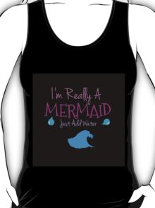 I'm Really A Mermaid Just Add Water T-Shirt