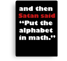 Algebra Is From The Devil Canvas Print