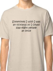 I Wish I Was An Octopus Classic T-Shirt