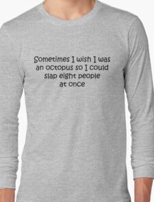 I Wish I Was An Octopus Long Sleeve T-Shirt