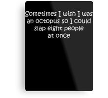 I Wish I Was An Octopus Metal Print