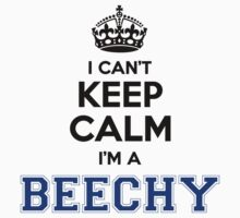 I cant keep calm Im a Beechy by paulrinaldi