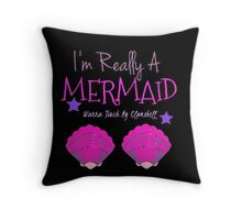 I'm Really A Mermaid Wanna Touch My Clamshell  Throw Pillow