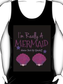 I'm Really A Mermaid Wanna Touch My Clamshell  T-Shirt