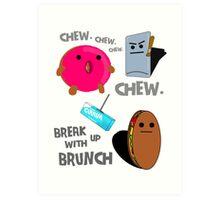 Break Up With Brunch - Chew Generic Chewing Gum Art Print