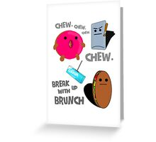 Break Up With Brunch - Chew Generic Chewing Gum Greeting Card