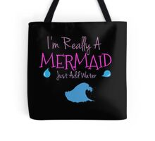 I'm Really A Mermaid Just Add Water Tote Bag