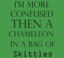 I'm More Confused Then A Chameleon In A Bag Of Skittles by SwazzleSwazz