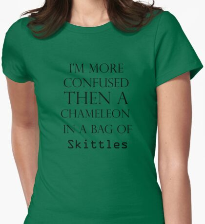 I'm More Confused Then A Chameleon In A Bag Of Skittles Womens Fitted T-Shirt