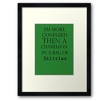 I'm More Confused Then A Chameleon In A Bag Of Skittles Framed Print