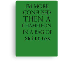 I'm More Confused Then A Chameleon In A Bag Of Skittles Canvas Print