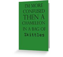 I'm More Confused Then A Chameleon In A Bag Of Skittles Greeting Card