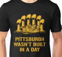 Pittsburgh Wasn't Built In A Day Unisex T-Shirt
